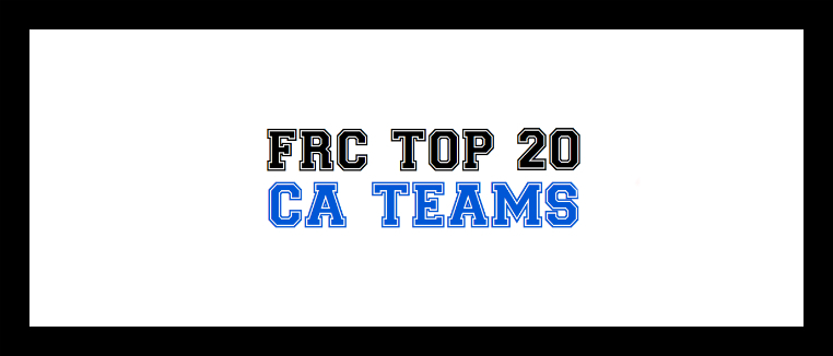THE TOP 20 CA FRC TEAMS – Post Week 4